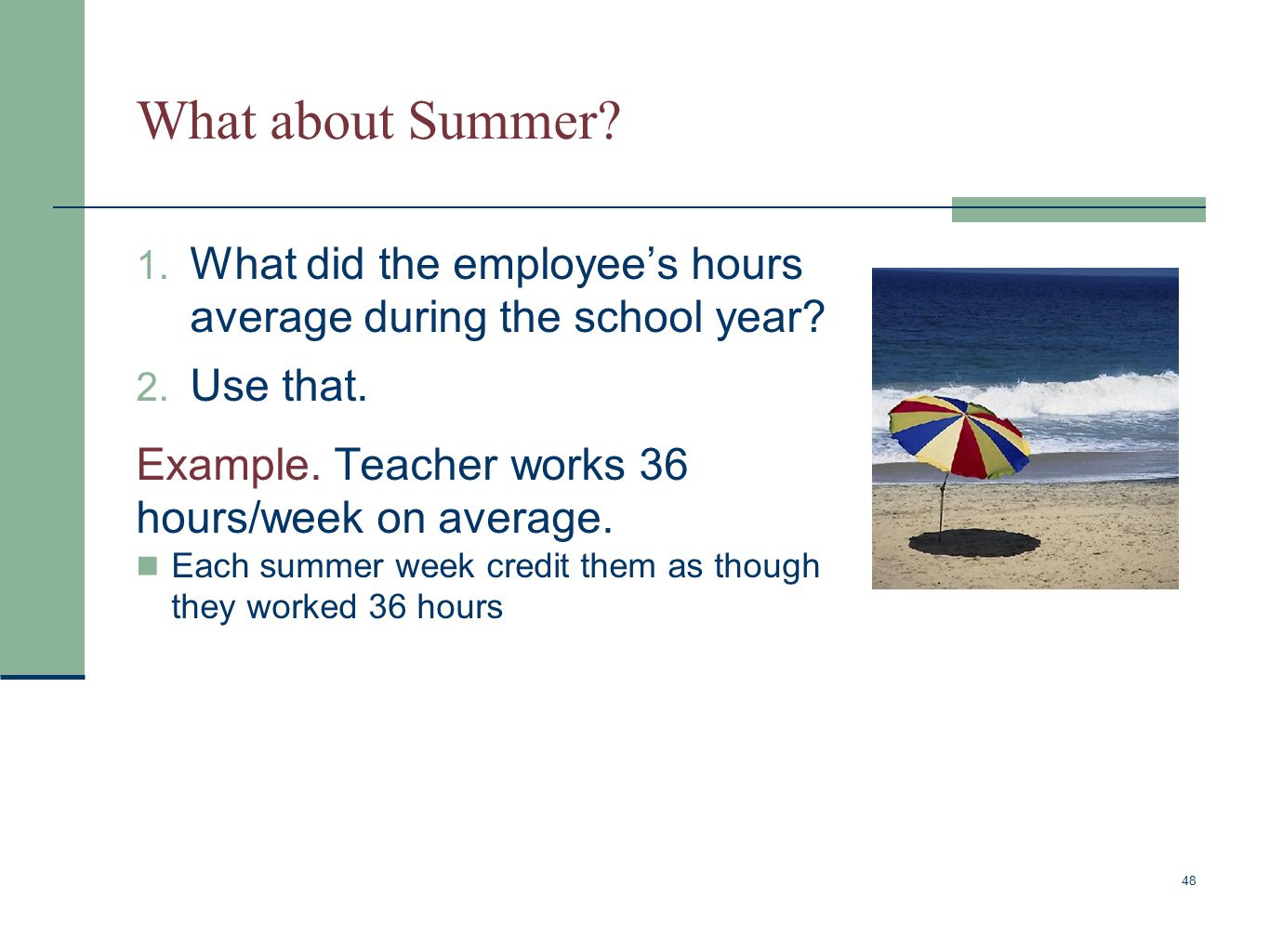 What about Summer? 48 1. What did the employee's hours average during the school year? 2. Use that. Example. Teacher works 36 hours/week on average. E