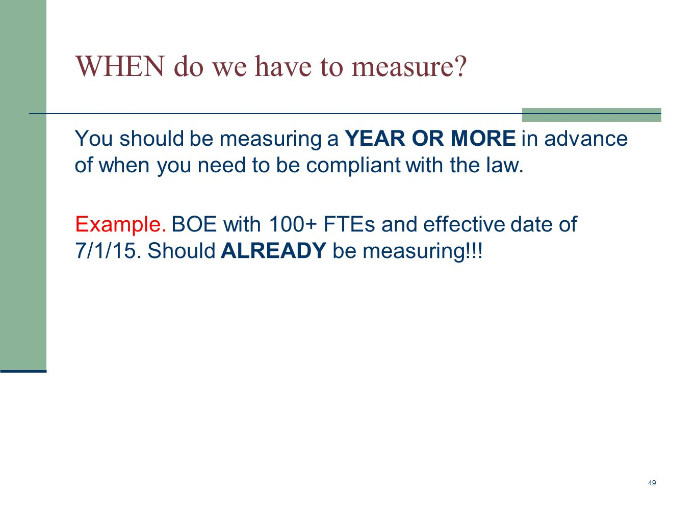 WHEN do we have to measure? You should be measuring a YEAR OR MORE in advance of when you need to be compliant with the law. 49 Example. BOE with 100+