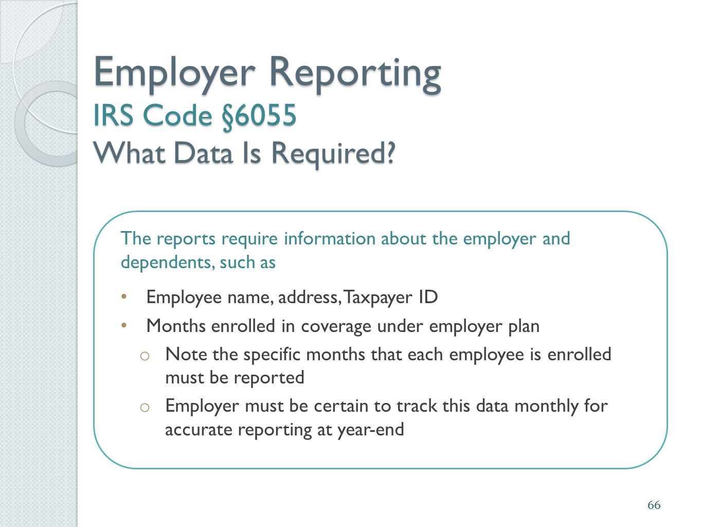 Employer Reporting IRS Code §6055 What Data Is Required? The reports require information about the employer and dependents, such as Employee name, add
