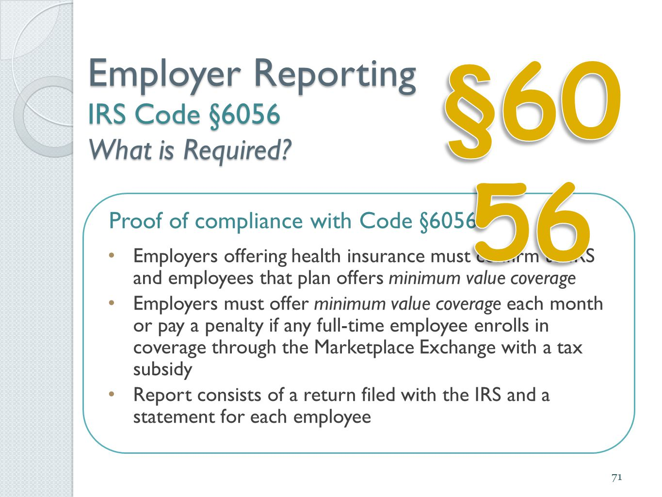 Employer Reporting IRS Code §6056 What is Required? Proof of compliance with Code §6056 Employers offering health insurance must confirm to IRS and em
