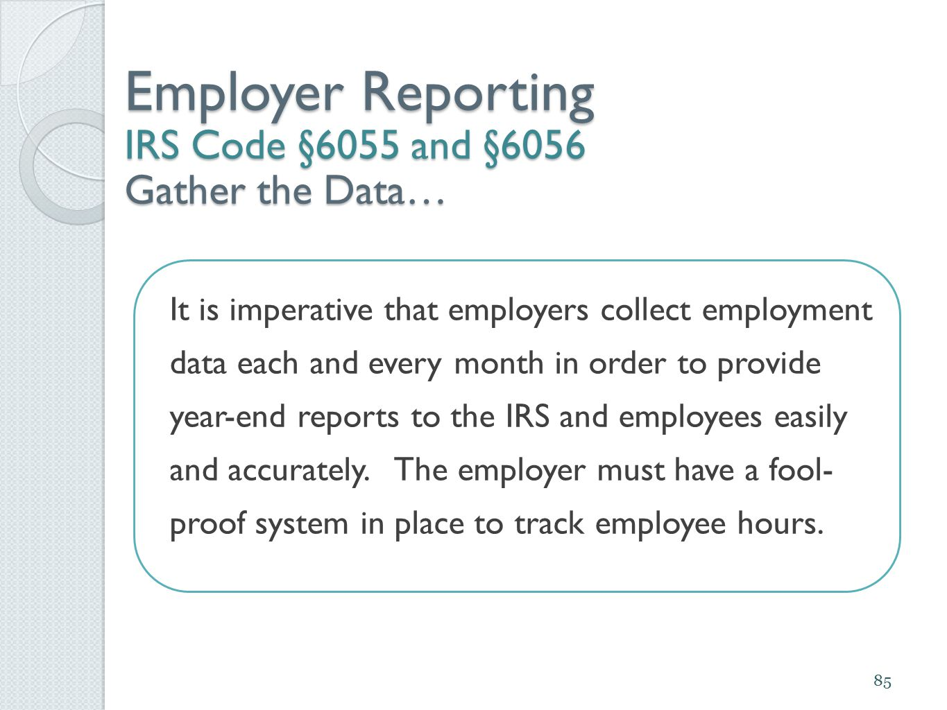 Employer Reporting IRS Code §6055 and §6056 Gather the Data… It is imperative that employers collect employment data each and every month in order to