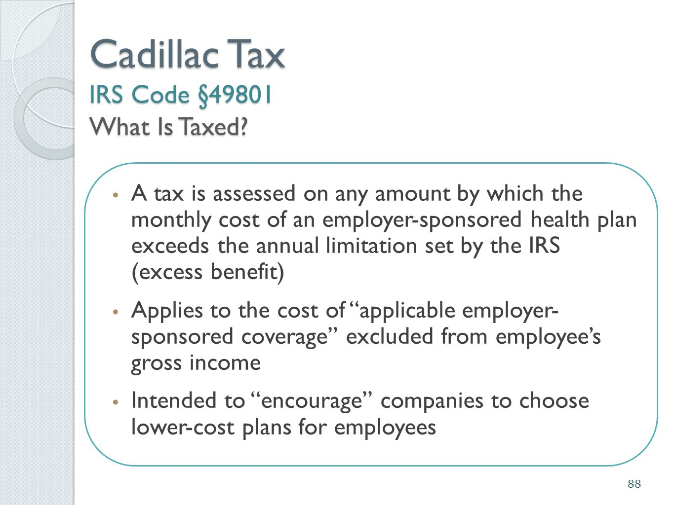 Cadillac Tax IRS Code § 49801 What Is Taxed? A tax is assessed on any amount by which the monthly cost of an employer-sponsored health plan exceeds th