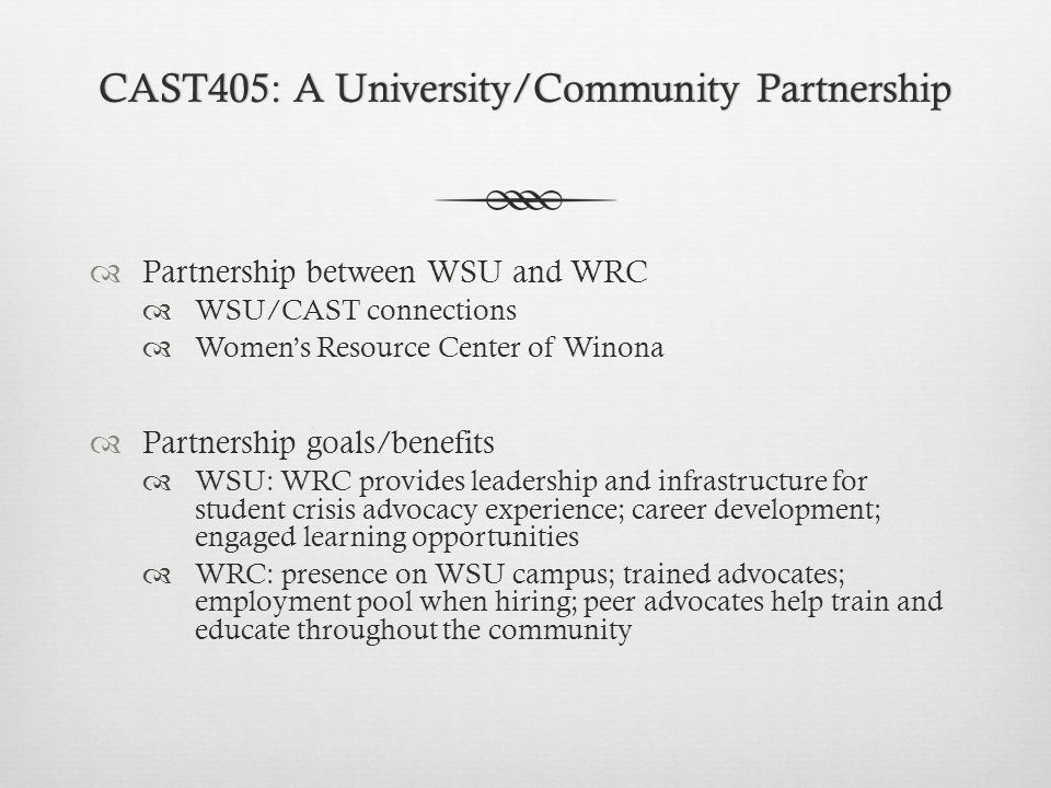 CAST405: A University/Community PartnershipCAST405: A University/Community Partnership  Partnership between WSU and WRC  WSU/CAST connections  Wome