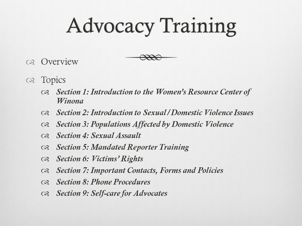 Advocacy TrainingAdvocacy Training  Overview  Topics  Section 1: Introduction to the Women's Resource Center of Winona  Section 2: Introduction to