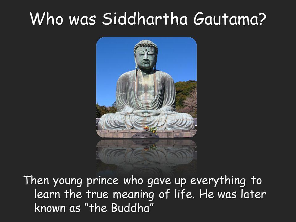 Who was Siddhartha Gautama.