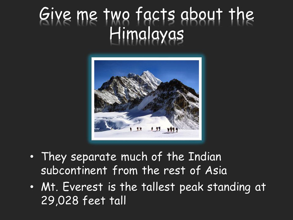 They separate much of the Indian subcontinent from the rest of Asia They separate much of the Indian subcontinent from the rest of Asia Mt.