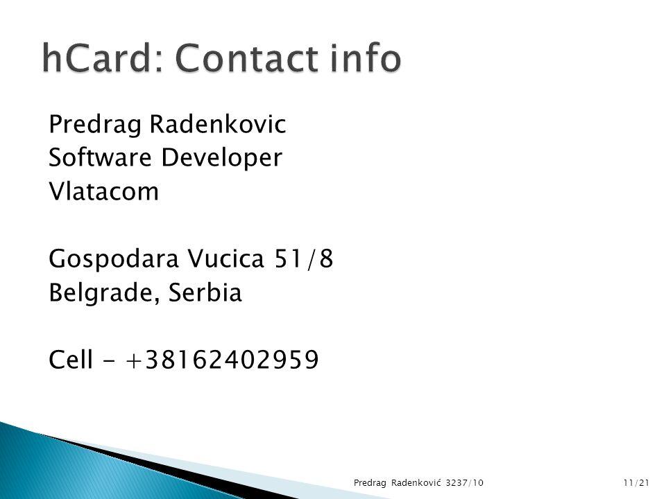 Predrag Radenkovic Software Developer Vlatacom Gospodara Vucica 51/8 Belgrade, Serbia Cell - +38162402959 Predrag Radenković 3237/1011/21