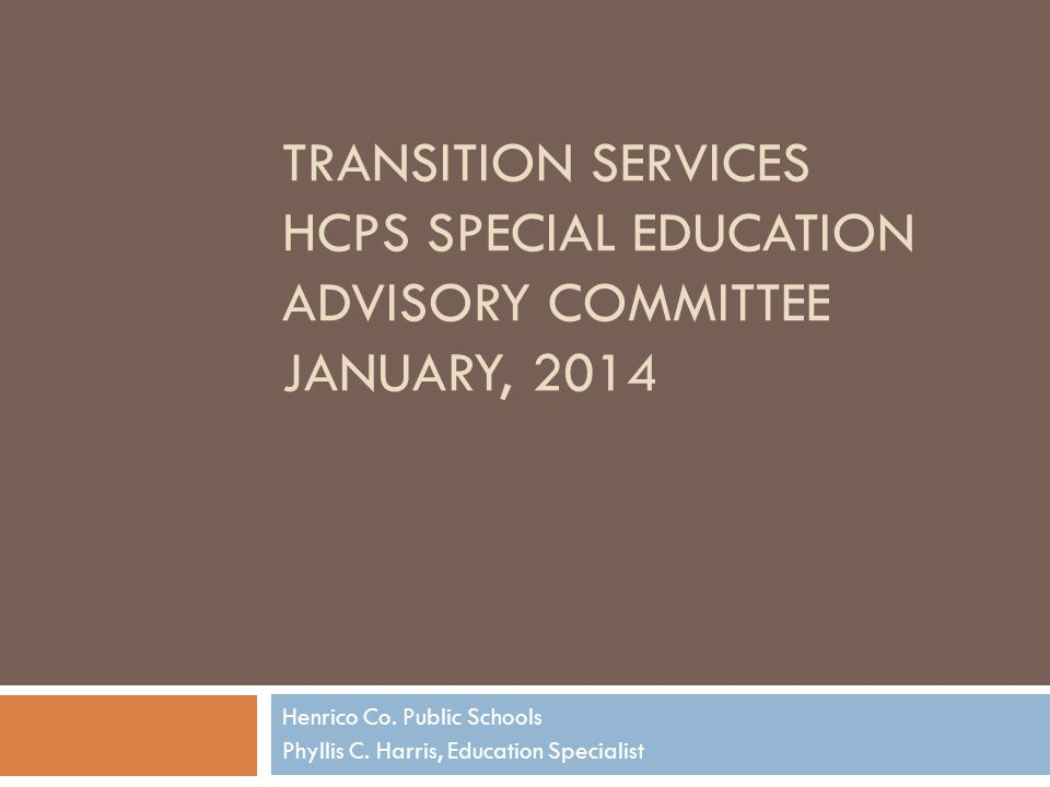 TRANSITION SERVICES HCPS SPECIAL EDUCATION ADVISORY COMMITTEE JANUARY, 2014 Henrico Co.