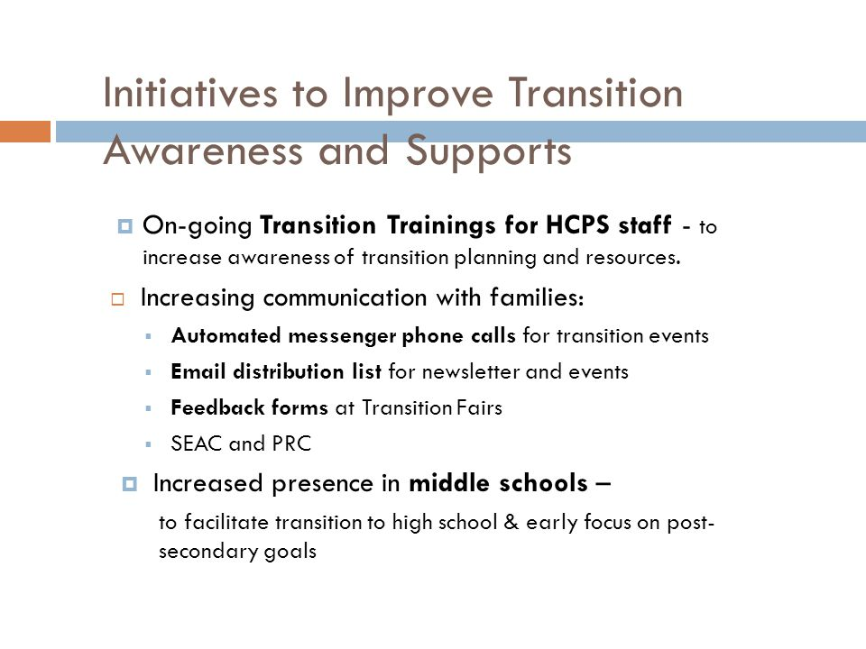 Initiatives to Improve Transition Awareness and Supports  On-going Transition Trainings for HCPS staff - to increase awareness of transition planning and resources.
