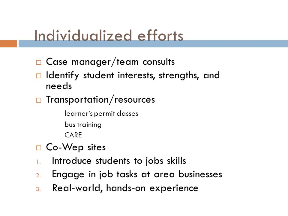 Individualized efforts  Case manager/team consults  Identify student interests, strengths, and needs  Transportation/resources learner's permit cla