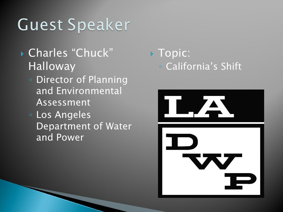  Charles Chuck Halloway ◦ Director of Planning and Environmental Assessment ◦ Los Angeles Department of Water and Power  Topic: ◦ California's Shift