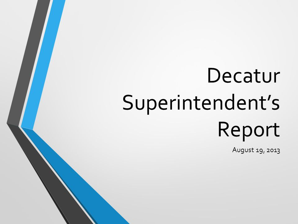 Decatur Superintendent's Report August 19, 2013