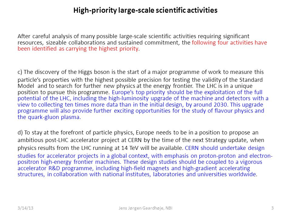 High-priority large-scale scientific activities After careful analysis of many possible large-scale scientific activities requiring significant resources, sizeable collaborations and sustained commitment, the following four activities have been identified as carrying the highest priority.