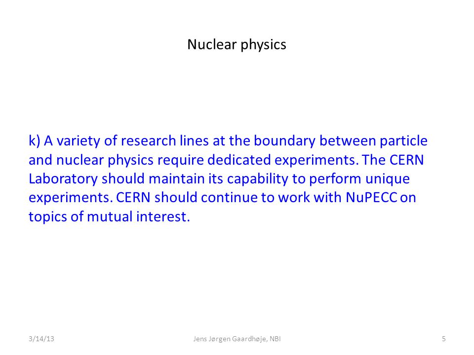 Nuclear physics k) A variety of research lines at the boundary between particle and nuclear physics require dedicated experiments.