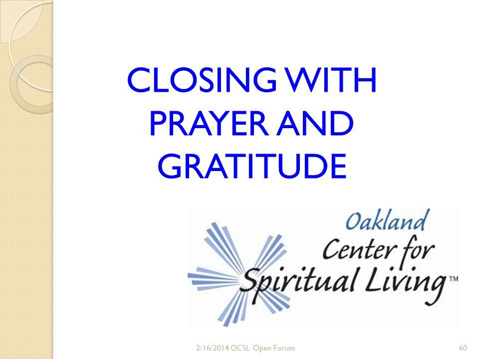 CLOSING WITH PRAYER AND GRATITUDE 2/16/2014 OCSL Open Forum60