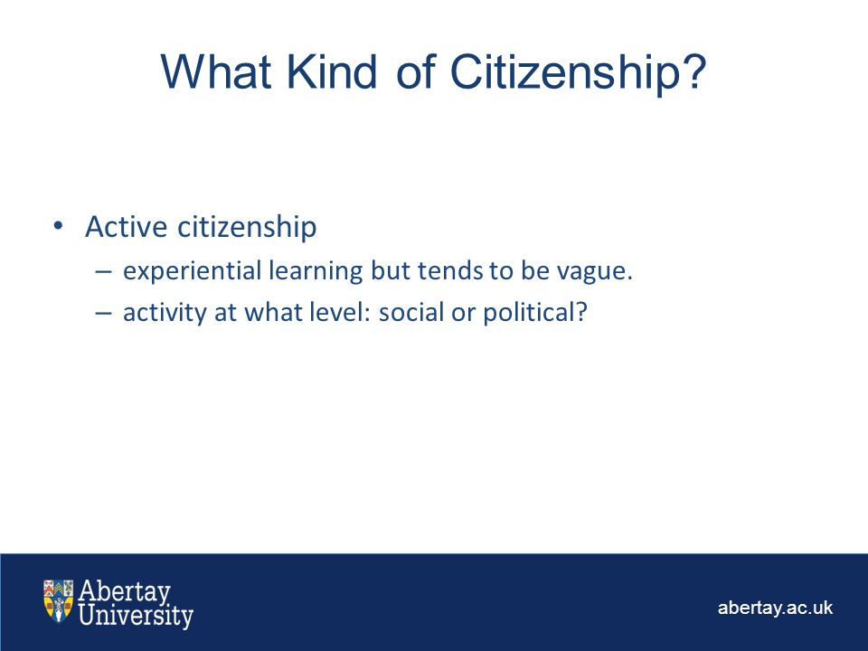 abertay.ac.uk Active citizenship – experiential learning but tends to be vague.