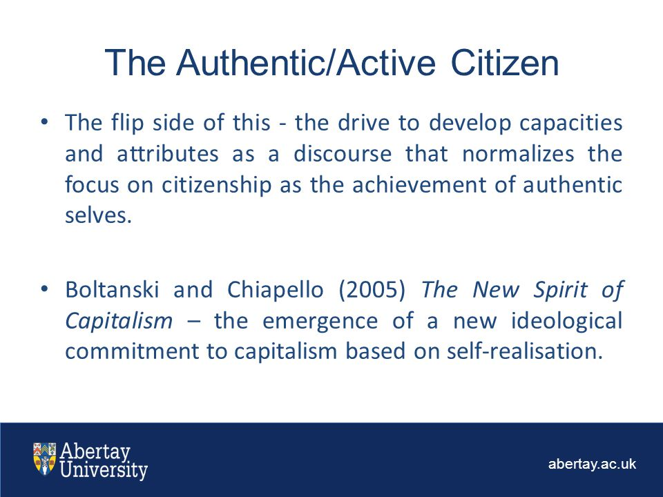 abertay.ac.uk The flip side of this - the drive to develop capacities and attributes as a discourse that normalizes the focus on citizenship as the achievement of authentic selves.