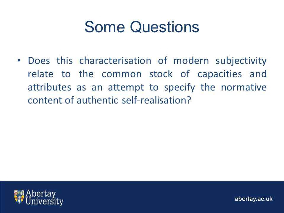 abertay.ac.uk Does this characterisation of modern subjectivity relate to the common stock of capacities and attributes as an attempt to specify the normative content of authentic self-realisation.