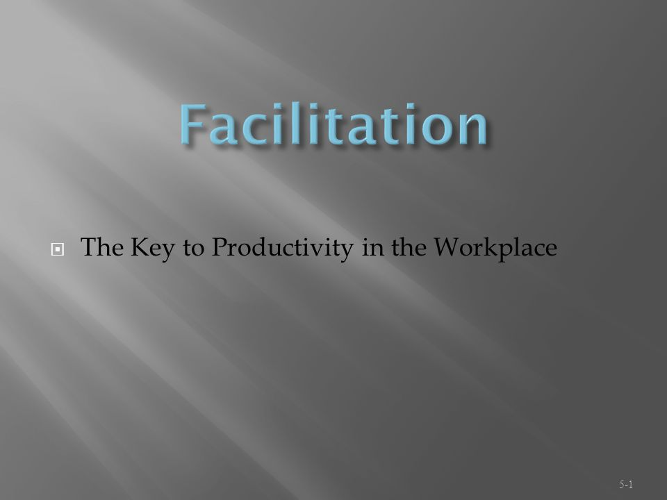  The Key to Productivity in the Workplace 5-1