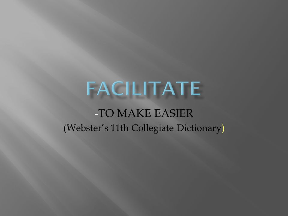 -TO MAKE EASIER (Webster's 11th Collegiate Dictionary)
