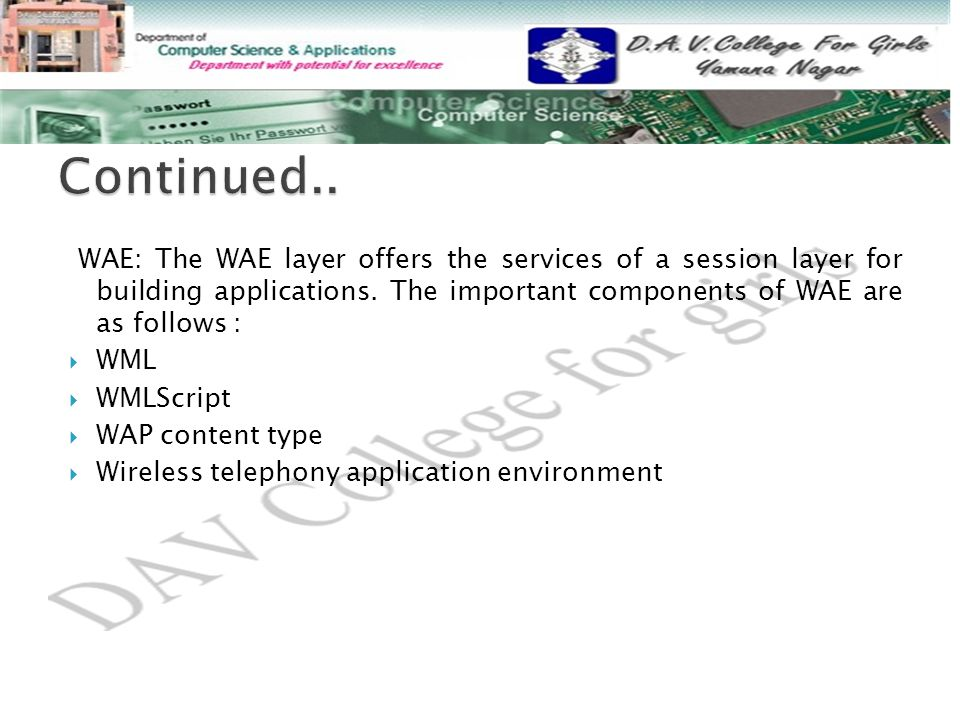 WAE: The WAE layer offers the services of a session layer for building applications.