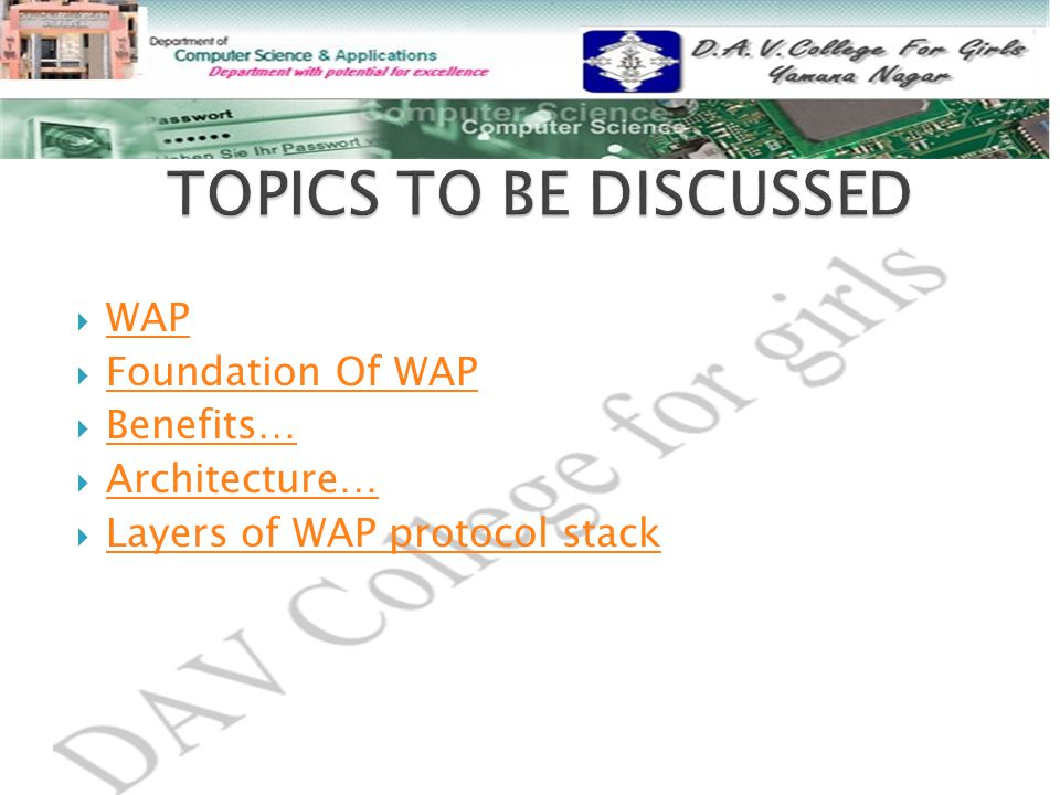 WAP WAP  Foundation Of WAP Foundation Of WAP  Benefits… Benefits…  Architecture… Architecture…  Layers of WAP protocol stack Layers of WAP protocol stack