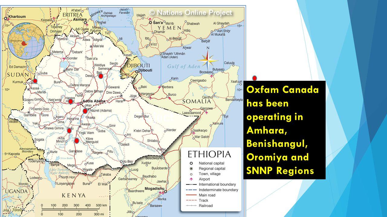 Oxfam Canada has been operating in Amhara, Benishangul, Oromiya and SNNP Regions