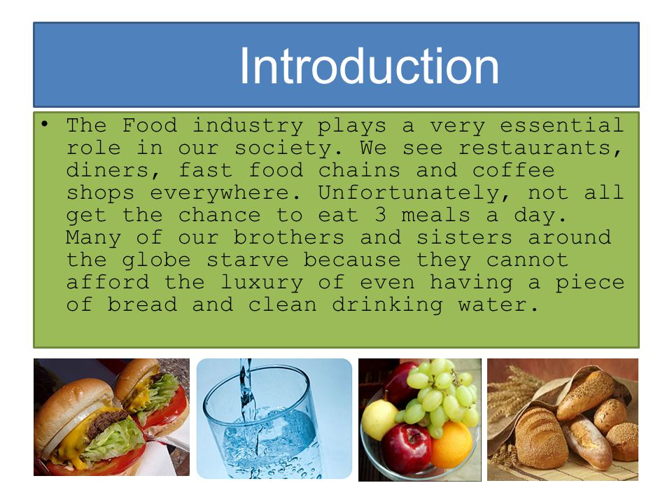 The Food industry plays a very essential role in our society.