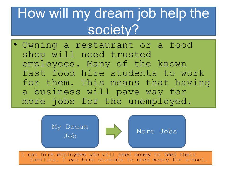 How will my dream job help the society.