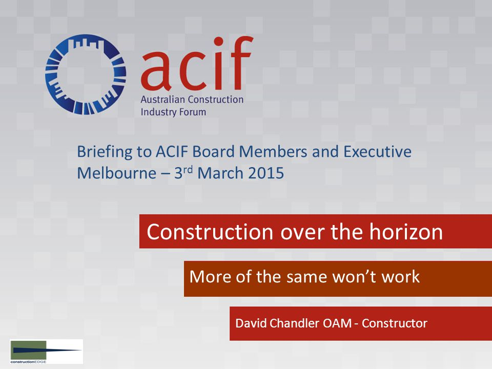 acif.com.au Construction's new world Annual global construction will exceed US $25 trillion by 2025, 60% of this will occur around the Pacific Rim The US and China will be the major players with India and Indonesia increasingly weighing in, Australian + New Zealand Construction is expected to reach about US$ 300 billion by 2025, Today Australian Steel consumption only makes up 0.5% of global steel consumption, and The use of steel, concrete, engineered timber and plastic composites are becoming interchangeable.