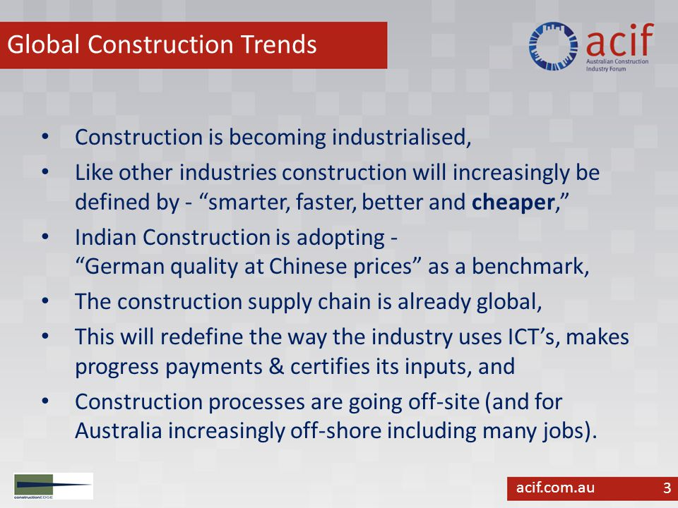acif.com.au Australian Construction snapshot Characterised by a federation of states and industry organisations who fiercely defend their sovereignty, Despite the importance of construction to build and maintain the nation's economic and social infrastructure there is no national construction strategy, Many Pacific Rim countries have national construction strategies i.e.