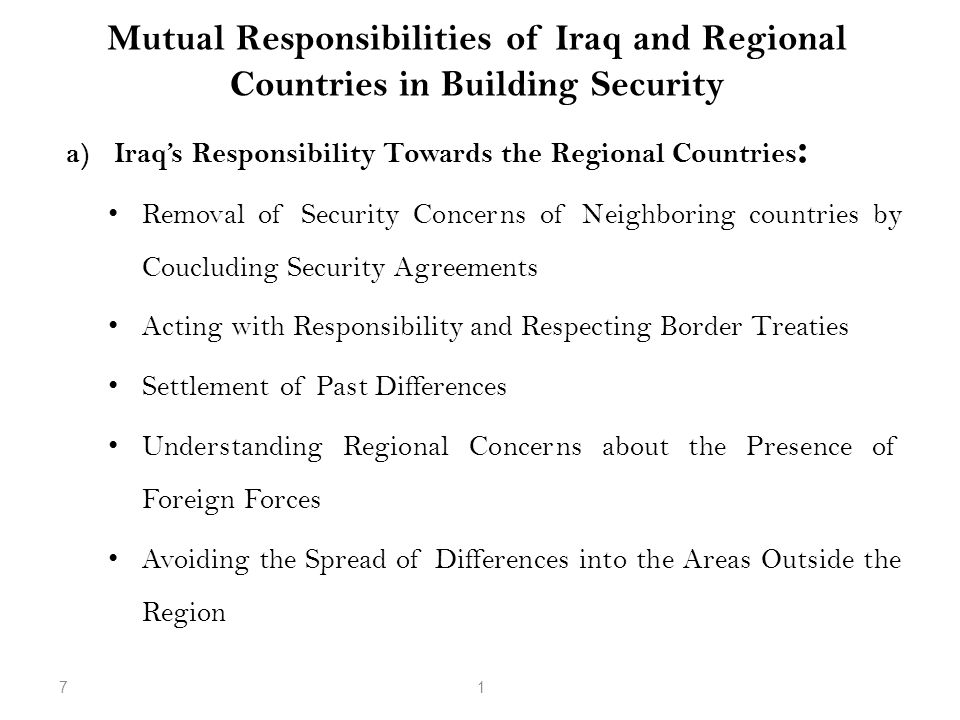 Mutual Responsibilities of Iraq and Regional Countries in Building Security a)Iraq's Responsibility Towards the Regional Countries : Removal of Securi