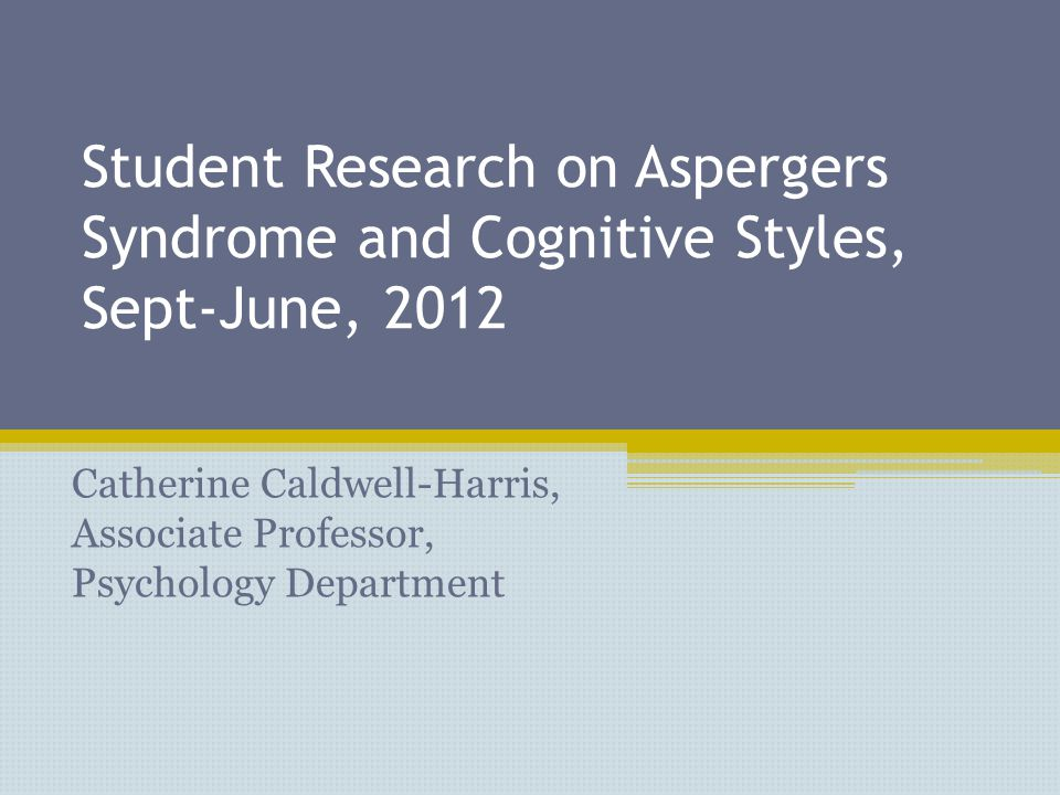 Student Research on Aspergers Syndrome and Cognitive Styles, Sept-June, 2012 Catherine Caldwell-Harris, Associate Professor, Psychology Department