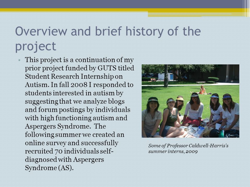 Overview and brief history of the project This project is a continuation of my prior project funded by GUTS titled Student Research Internship on Autism.
