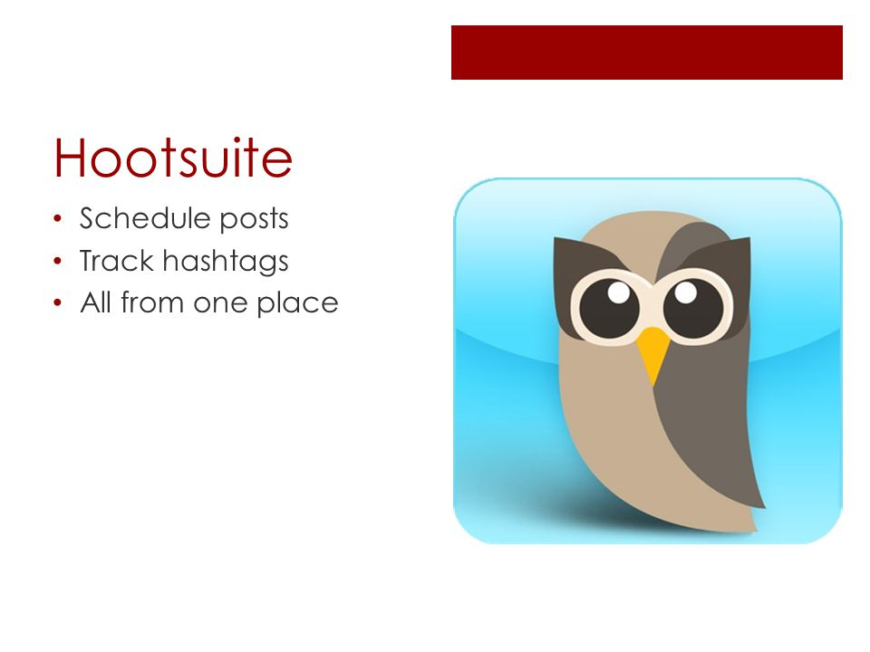 Hootsuite Schedule posts Track hashtags All from one place