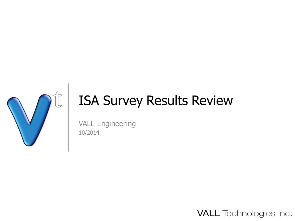 VALL Engineering 10/2014 ISA Survey Results Review