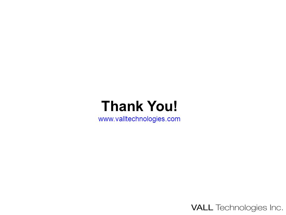 Thank You! www.valltechnologies.com