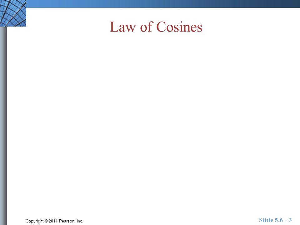 Copyright © 2011 Pearson, Inc. Slide 5.6 - 3 Law of Cosines