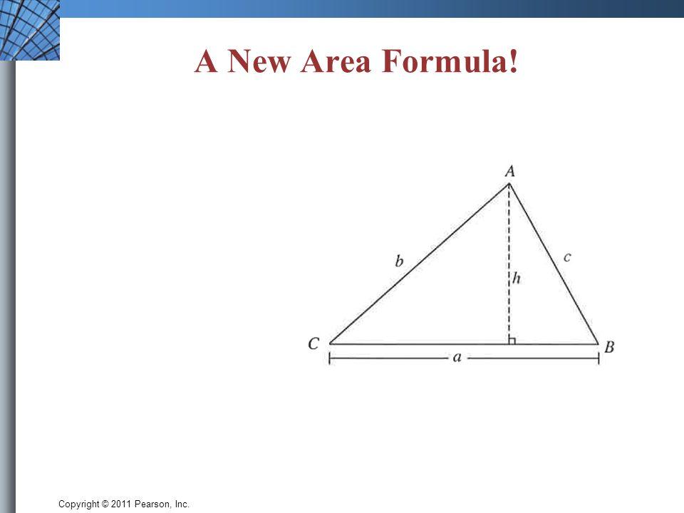 Copyright © 2011 Pearson, Inc. A New Area Formula!