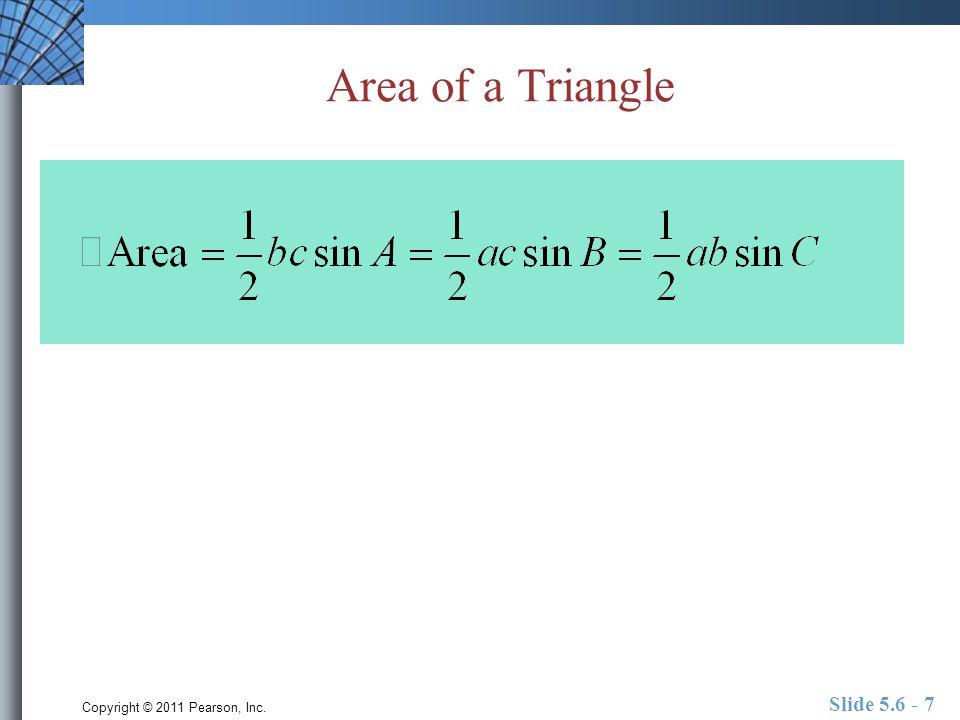 Copyright © 2011 Pearson, Inc. Slide 5.6 - 7 Area of a Triangle