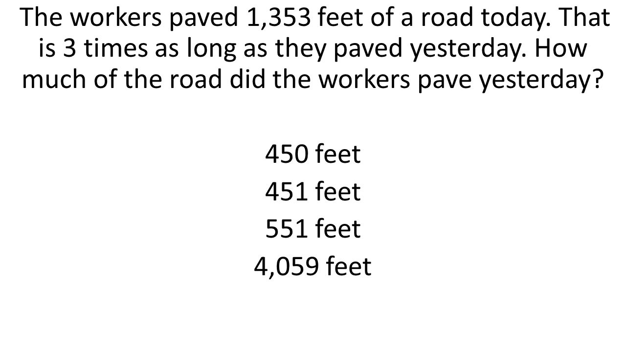 The workers paved 1,353 feet of a road today. That is 3 times as long as they paved yesterday. How much of the road did the workers pave yesterday? 45