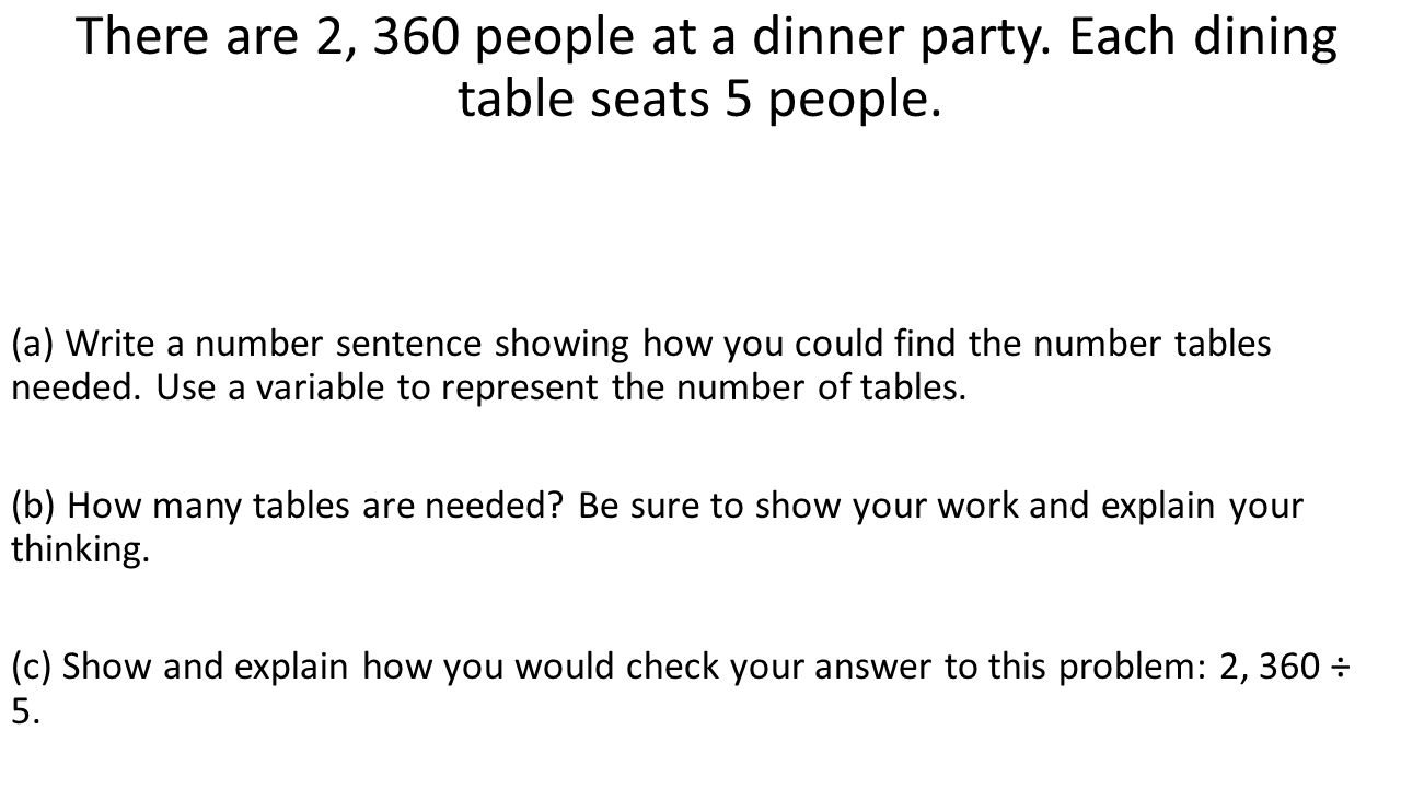 There are 2, 360 people at a dinner party. Each dining table seats 5 people. (a) Write a number sentence showing how you could find the number tables