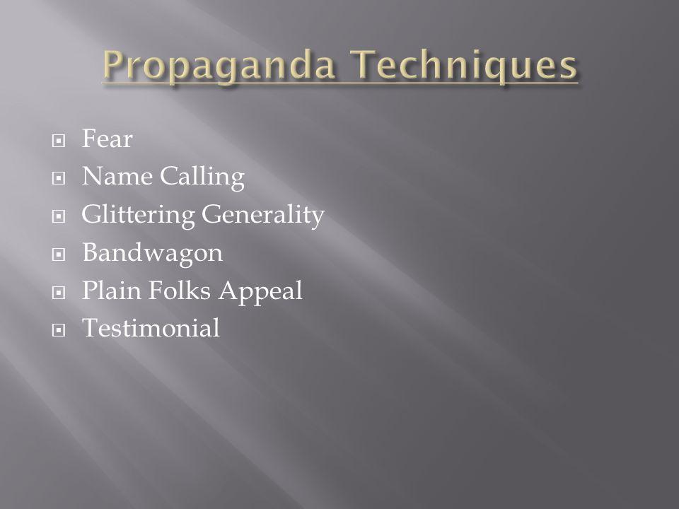  Fear  Name Calling  Glittering Generality  Bandwagon  Plain Folks Appeal  Testimonial