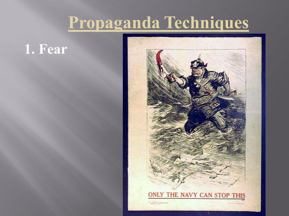 Propaganda Techniques 1.Fear