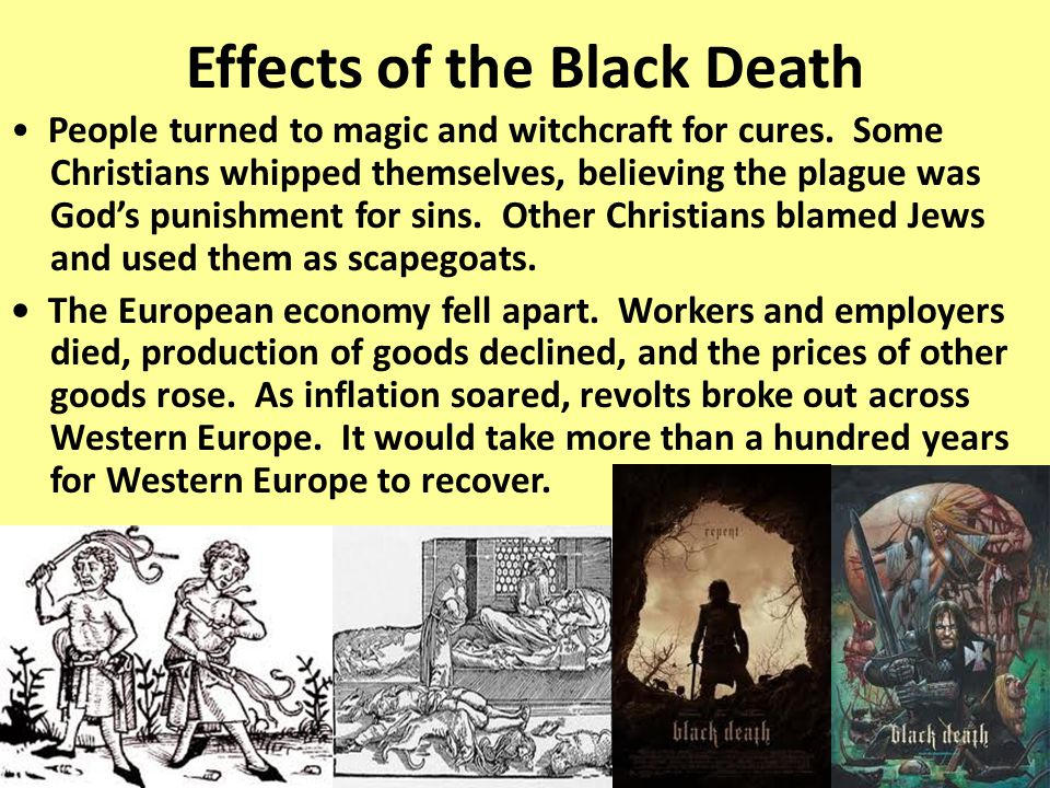 Effects of the Black Death People turned to magic and witchcraft for cures.