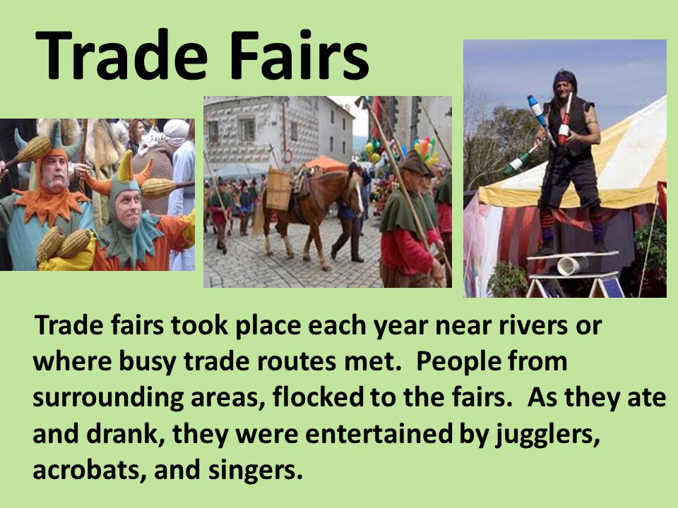 Trade Fairs Trade fairs took place each year near rivers or where busy trade routes met.