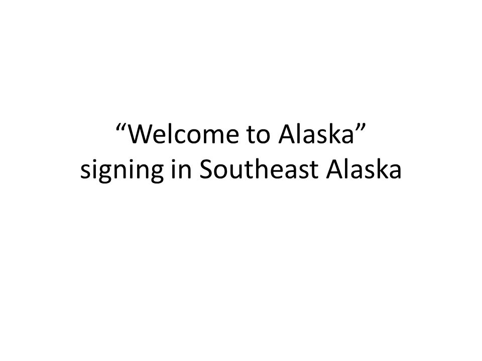 Welcome to Alaska signing in Southeast Alaska