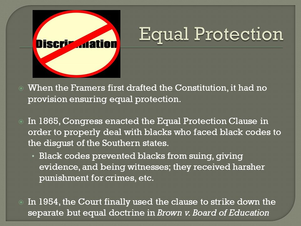  When the Framers first drafted the Constitution, it had no provision ensuring equal protection.