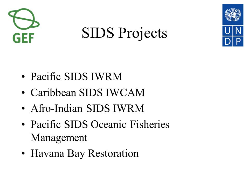 SIDS Projects Pacific SIDS IWRM Caribbean SIDS IWCAM Afro-Indian SIDS IWRM Pacific SIDS Oceanic Fisheries Management Havana Bay Restoration