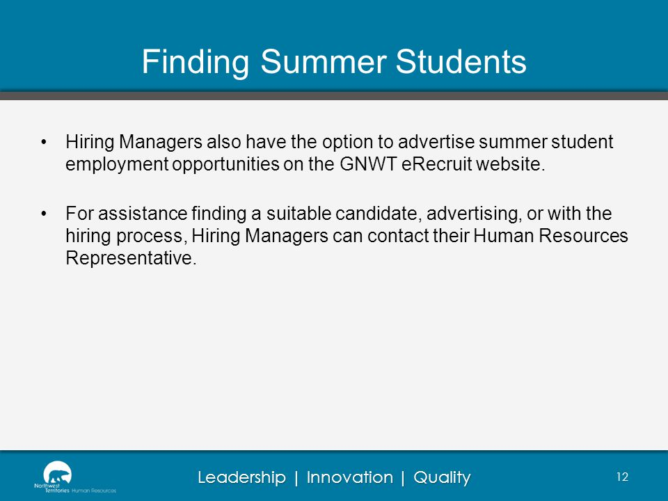 Leadership | Innovation | Quality Finding Summer Students Hiring Managers also have the option to advertise summer student employment opportunities on the GNWT eRecruit website.